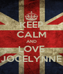 KEEP CALM AND LOVE JOCELYNNE - Personalised Poster A4 size