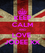 KEEP CALM AND LOVE  JODEE XX - Personalised Poster A4 size