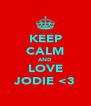 KEEP CALM AND LOVE JODIE <3 - Personalised Poster A4 size