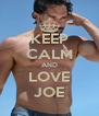 KEEP CALM AND LOVE JOE - Personalised Poster A4 size