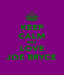 KEEP CALM AND LOVE JOE BRYCE - Personalised Poster A4 size