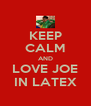 KEEP CALM AND LOVE JOE IN LATEX - Personalised Poster A4 size