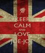 KEEP CALM AND LOVE JOE-JOE - Personalised Poster A4 size