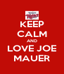 KEEP CALM AND LOVE JOE MAUER - Personalised Poster A4 size