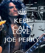 KEEP CALM AND LOVE  JOE PERRY - Personalised Poster A4 size