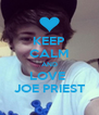 KEEP CALM AND LOVE  JOE PRIEST - Personalised Poster A4 size