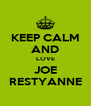 KEEP CALM AND LOVE JOE RESTYANNE - Personalised Poster A4 size