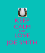 KEEP CALM AND LOVE JOE SMITH - Personalised Poster A4 size