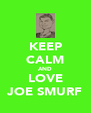 KEEP CALM AND LOVE JOE SMURF - Personalised Poster A4 size
