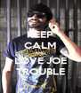 KEEP CALM AND LOVE JOE TROUBLE - Personalised Poster A4 size