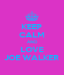 KEEP CALM AND LOVE JOE WALKER - Personalised Poster A4 size