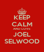 KEEP CALM AND LOVE JOEL SELWOOD - Personalised Poster A4 size