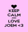 KEEP CALM AND LOVE JOEM <3 - Personalised Poster A4 size