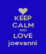 KEEP CALM AND LOVE joevanni - Personalised Poster A4 size