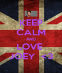 KEEP CALM AND LOVE  JOEY  <3 - Personalised Poster A4 size