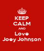 KEEP CALM AND Love Joey Johnson - Personalised Poster A4 size