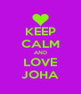 KEEP CALM AND LOVE JOHA - Personalised Poster A4 size