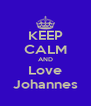 KEEP CALM AND Love Johannes - Personalised Poster A4 size