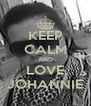KEEP CALM AND LOVE JOHANNIE - Personalised Poster A4 size