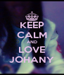 KEEP CALM AND LOVE JOHANY - Personalised Poster A4 size