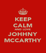 KEEP CALM AND LOVE JOHHNY MCCARTHY - Personalised Poster A4 size