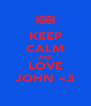 KEEP CALM AND LOVE JOHN <3 - Personalised Poster A4 size