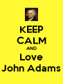 KEEP CALM AND Love John Adams - Personalised Poster A4 size