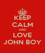 KEEP CALM AND LOVE JOHN BOY - Personalised Poster A4 size