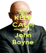 KEEP CALM AND LOVE John Boyne - Personalised Poster A4 size