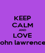 KEEP CALM AND LOVE john lawrence - Personalised Poster A4 size