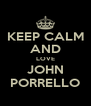 KEEP CALM AND LOVE JOHN PORRELLO - Personalised Poster A4 size