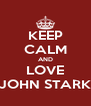 KEEP CALM AND LOVE JOHN STARK - Personalised Poster A4 size