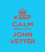 KEEP CALM AND LOVE JOHN VETTER - Personalised Poster A4 size
