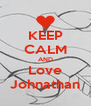 KEEP CALM AND Love Johnathan - Personalised Poster A4 size