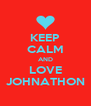 KEEP CALM AND LOVE JOHNATHON - Personalised Poster A4 size