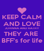 KEEP CALM AND LOVE JOHNNA AND KATHY THEY ARE  BFF's for life - Personalised Poster A4 size