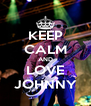 KEEP CALM AND LOVE JOHNNY - Personalised Poster A4 size