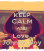 KEEP CALM AND Love  Johnny_Boy - Personalised Poster A4 size