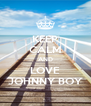KEEP CALM AND LOVE JOHNNY BOY - Personalised Poster A4 size