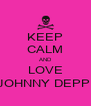 KEEP CALM AND LOVE JOHNNY DEPP! - Personalised Poster A4 size