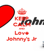 KEEP CALM AND Love Johnny's Jr - Personalised Poster A4 size