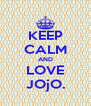 KEEP CALM AND LOVE JOjO. - Personalised Poster A4 size