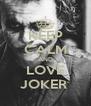 KEEP CALM AND LOVE JOKER  - Personalised Poster A4 size