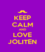 KEEP CALM AND LOVE JOLITEN - Personalised Poster A4 size