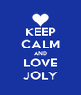 KEEP CALM AND LOVE JOLY - Personalised Poster A4 size