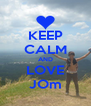 KEEP CALM AND LOVE JOm - Personalised Poster A4 size