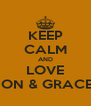 KEEP CALM AND LOVE JON & GRACE  - Personalised Poster A4 size