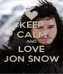 KEEP CALM AND LOVE JON SNOW - Personalised Poster A4 size