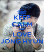 KEEP CALM AND LOVE JONG HYUN - Personalised Poster A4 size