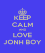 KEEP CALM AND LOVE JONH BOY - Personalised Poster A4 size